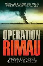 Operation Rimau : Australia's Heroic and Daring Commando Raid on Singapore - Peter Thompson