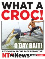 What a Croc! : Legendary Front Pages from the NT News - NT News