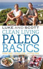 Clean Living : Paleo Basics : Dairy Free - Sugar Free - Gluten Free - Luke Hines
