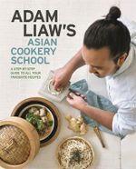 Adam Liaw's Asian Cookery School - Adam Liaw