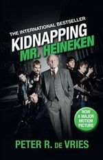 Kidnapping Mr Heineken - Peter R de Vries