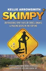 Skimpy : Outrageous True Tales of Crocodiles, Snakes and Pulling Beers in the Outback - Kellie Arrowsmith