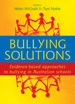 Bullying Solutions : Evidence Based Approaches to Bullying in Australian Schools - Helen McGrath