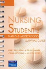 Nursing Student's Maths and Medications Survival Guide - Kerry Reid-Searl