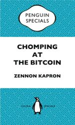 Chomping at the Bitcoin : Penguin Special - Zennon Kapron