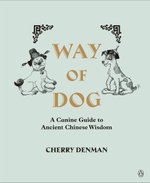 Way of Dog : A Canine Guide to Ancient Chinese Wisdom - Cherry Denman