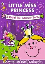 Mr. Men and Little Miss : Little Miss Princess: A Royal Ball: Sticker Book - Roger Hargreaves