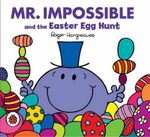 Mr. Impossible and the Easter Egg Hunt : Mr. Men Series - Roger Hargreaves