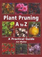 Plant Pruning A to Z : A Practical Guide - Jon Muller