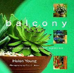 Balcony : Gardening in Small Spaces - Helen Young
