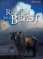 Requiem for a Beast :  A Work for Image, Word and Music - Matthew Ottley