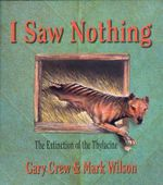I Saw Nothing : The Extinction of the Thylacine - Gary Crew
