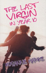 The Last Virgin in Year 10 - Rosanne Hawke