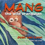 Mang the Wild Orangutan - Joan Van Loon