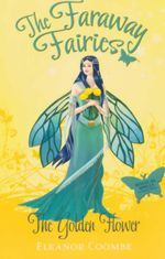 The Golden Flower : The Faraway Fairies - Book 10 - Eleanor Coombe