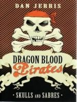 Skulls and Sabres : Dragon Blood Pirates Series : Book 6 - Dan Jerris