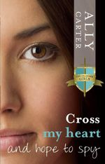 Cross My Heart and Hope to Spy : The Gallagher Girls : Book 2 - Ally Carter