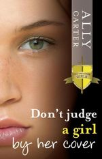 Don't Judge a Girl by Her Cover : The Gallagher Girls : Book 3 - Ally Carter