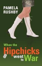 When the Hipchicks Went to War - Pamela Rushby