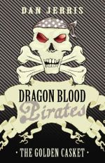The Golden Casket : Dragon Blood Pirates : Book 8 - Dan Jerris