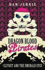 Slitgut And The Emerald Eyes : Dragon Blood Pirates Series : Book 13 - Dan Jerris