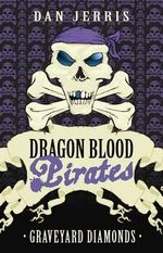 Graveyard Diamonds : Dragon Blood Pirates Series : Book 16 - Dan Jerris