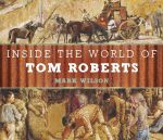 Inside the World of Tom Roberts : Art Through History Book 2 - Mark Wilson