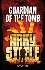 Arky Steele : Guardian of the Tomb : Arky Steel : Book 1 - Eleanor Coombe