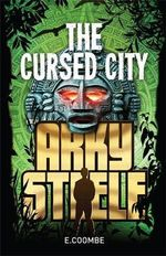 Arky Steele : The Cursed City : Arky Steel : Book 2 - Eleanor Coombe