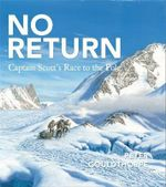 Captain Scott's Race to the Pole : No Return - Peter Gouldthorpe