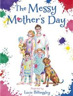 The Messy Mother's Day - Lucie Billingsley