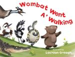 Wombat Went A' Walking - Lachlan Creagh