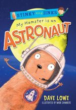 Stinky and Jinks : My Hamster is an Astronaut - Dave Lowe
