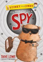 My Hamster is a Spy : Stinky and Jinks Series - Dave Lowe