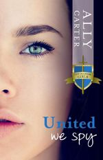 United We Spy : Gallagher Girls Series : Book 6 - Ally Carter