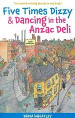 Five Times Dizzy & Dancing in the ANZAC Deli - Nadia Wheatley