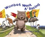 Wombat Went A' Racing - Lachlan Creagh