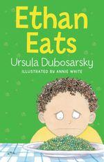 Ethan Eats - Ursula Dubosarsky