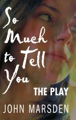 So Much to Tell You: The Play : A performance version - John Marsden