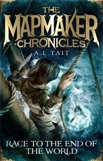 The Mapmaker Chronicles : Race to the End of the World - A.L. Tait