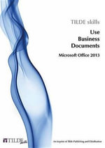 Use Business Technology : Microsoft Office 2013 and Windows 8 - Tilde Skills