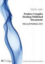 Produce Complex Desktop Published Documents : Microsoft Publisher 2013 - Tilde Skills