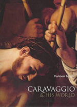 Caravaggio and His World : Darkness and Light - Edmund Capon