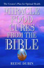 Miracle Food Cures from the Bible - Reese P. Dubin