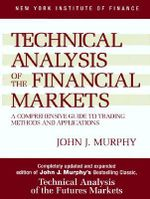 Technical Analysis of the Financial Markets : A Comprehensive Guide to Trading Methods and Applications - John J. Murphy