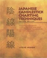 Japanese Candlestick Charting Techniques : a Contemporary Guide to the Ancient Investment Techniques of the Far East - Steve Nison