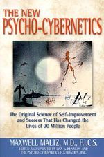 Psycho-cybernetics : The Original Science of Self-Improvement and Success That Has Changed the Lives of 30 Million People - Maxwell Maltz