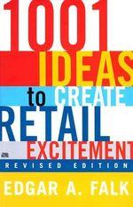 1001 Ways to Create Retail Excitement : (Revised & Updated) - Edgar A. Falk
