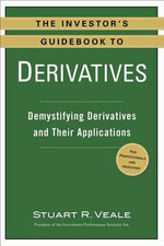 The Investor's Guidebook to Derivatives : Demystifying Derivatives and Their Applications - Stuart R Veale