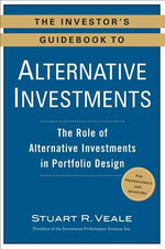 The Investor's Guidebook to Alternative Investments : The Role of Alternative Investments in Portfolio Design - Stuart R Veale